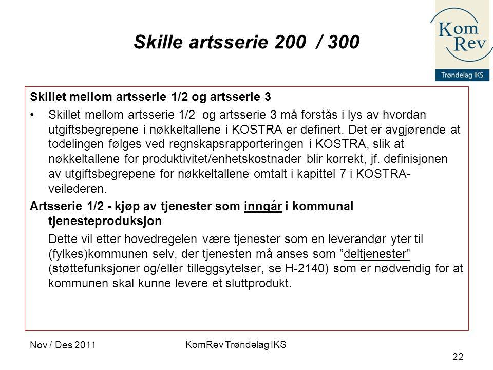 KomRev Trøndelag IKS Nov / Des 2011 22 Skille artsserie 200 / 300 Skillet mellom artsserie 1/2 og artsserie 3 •Skillet mellom artsserie 1/2 og artsserie 3 må forstås i lys av hvordan utgiftsbegrepene i nøkkeltallene i KOSTRA er definert.