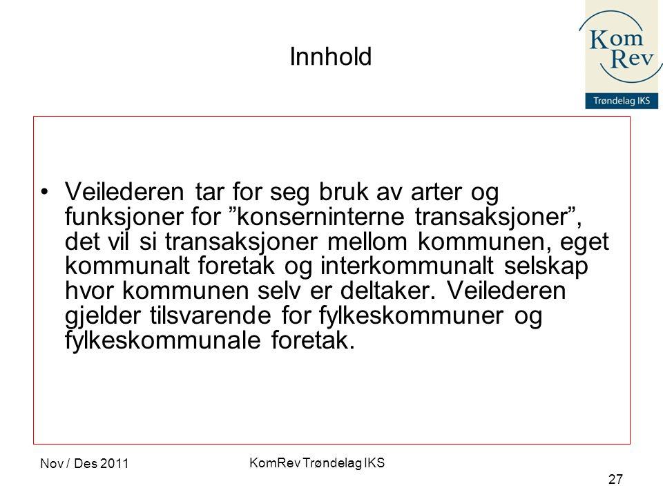 KomRev Trøndelag IKS Nov / Des 2011 27 Innhold •Veilederen tar for seg bruk av arter og funksjoner for konserninterne transaksjoner , det vil si transaksjoner mellom kommunen, eget kommunalt foretak og interkommunalt selskap hvor kommunen selv er deltaker.