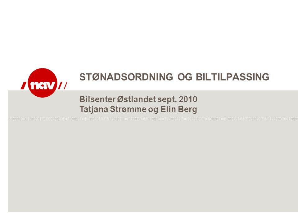 STØNADSORDNING OG BILTILPASSING Bilsenter Østlandet sept. 2010 Tatjana Strømme og Elin Berg