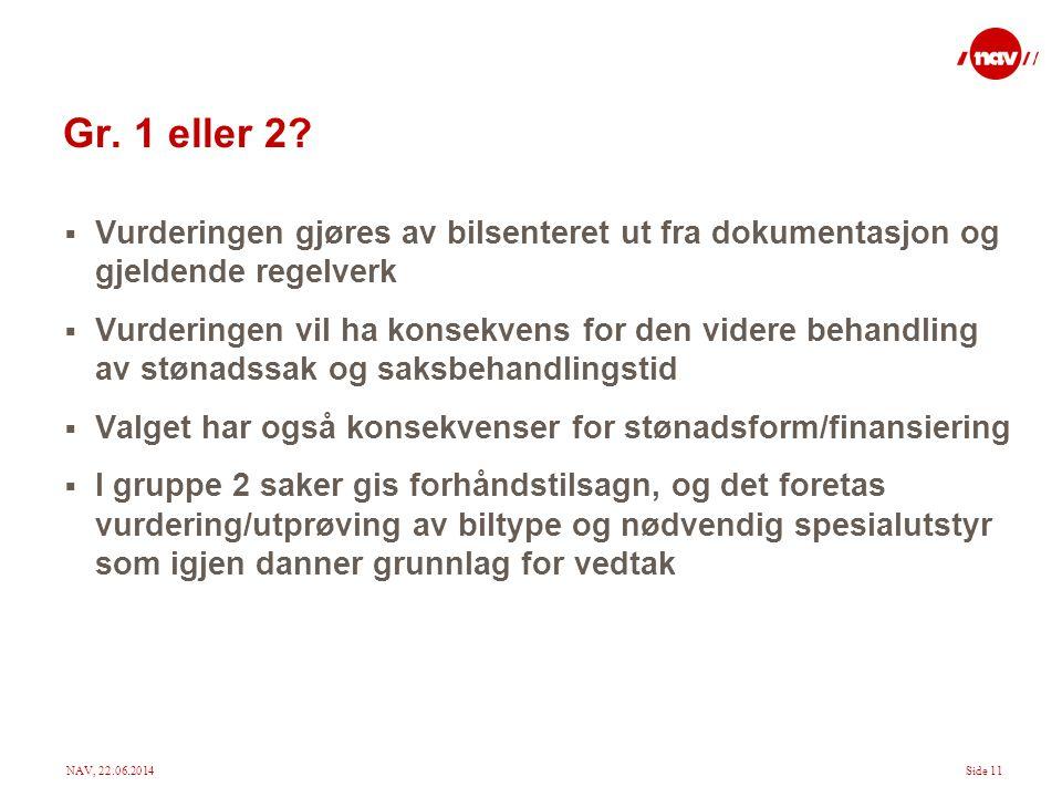NAV, 22.06.2014Side 11 Gr. 1 eller 2?  Vurderingen gjøres av bilsenteret ut fra dokumentasjon og gjeldende regelverk  Vurderingen vil ha konsekvens