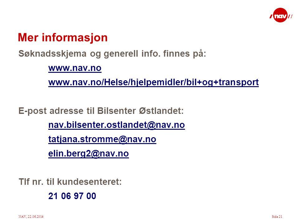 NAV, 22.06.2014Side 21 Mer informasjon Søknadsskjema og generell info. finnes på: www.nav.no www.nav.no/Helse/hjelpemidler/bil+og+transport E-post adr