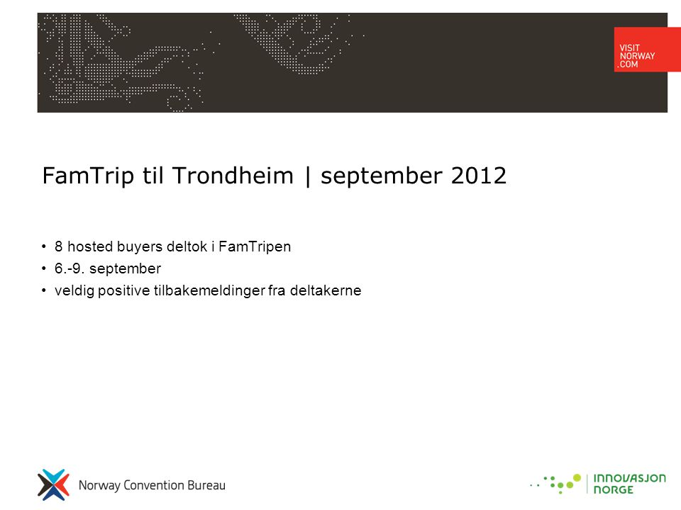 FamTrip til Trondheim | september 2012 •8 hosted buyers deltok i FamTripen •6.-9.