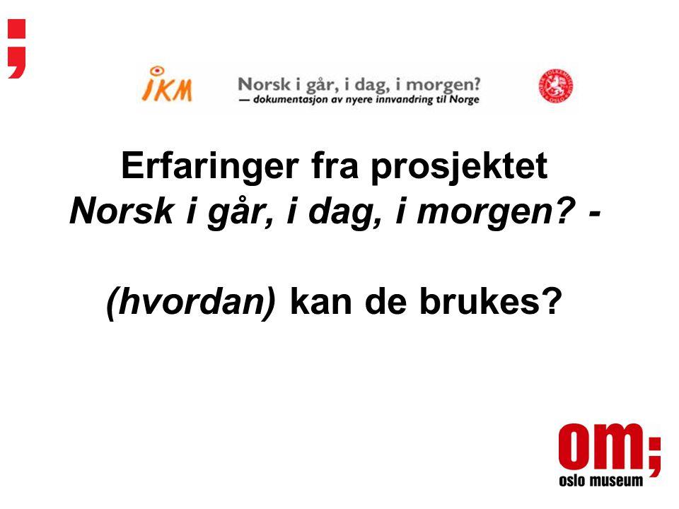 Erfaringer fra prosjektet Norsk i går, i dag, i morgen? - (hvordan) kan de brukes?
