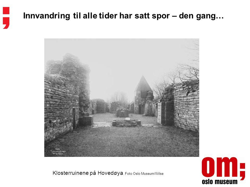 Innvandring til alle tider har satt spor – den gang… Klosterruinene på Hovedøya. Foto Oslo Museum/Wilse