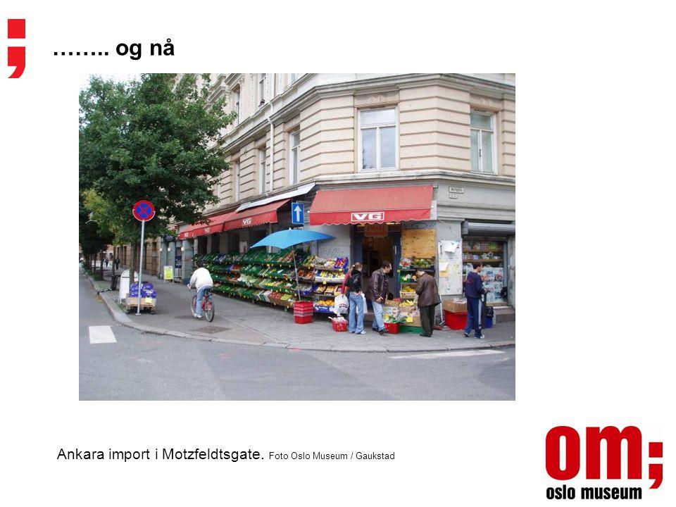 Ankara import i Motzfeldtsgate. Foto Oslo Museum / Gaukstad …….. og nå