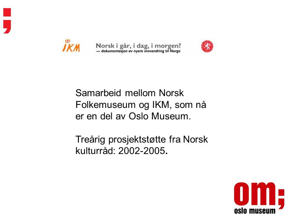 Samarbeid mellom Norsk Folkemuseum og IKM, som nå er en del av Oslo Museum. Treårig prosjektstøtte fra Norsk kulturråd: 2002-2005.