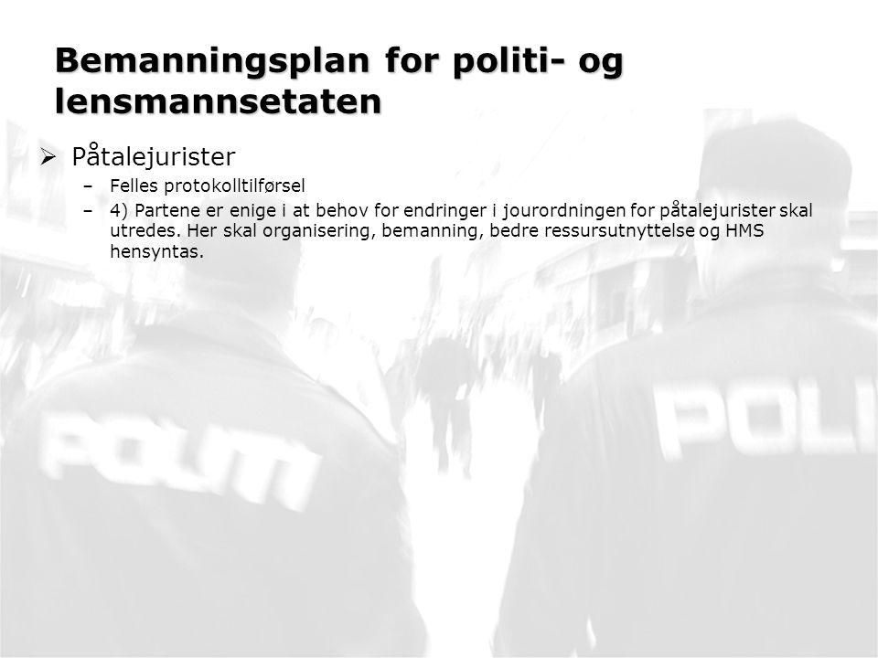 Bemanningsplan for politi- og lensmannsetaten  Påtalejurister –Felles protokolltilførsel –4) Partene er enige i at behov for endringer i jourordningen for påtalejurister skal utredes.