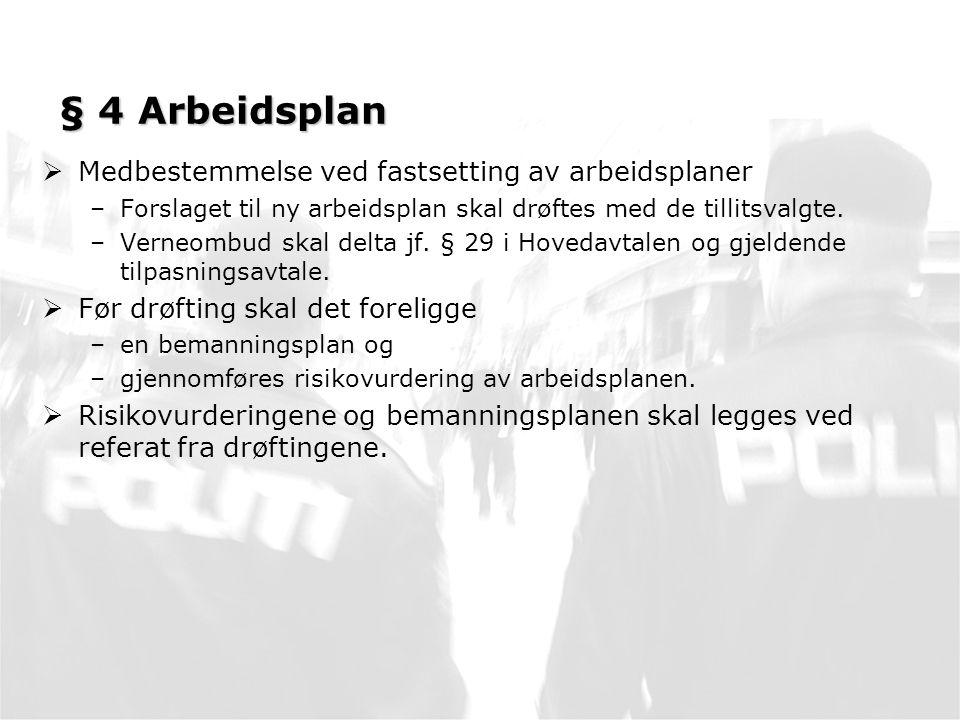 § 4 Arbeidsplan  Medbestemmelse ved fastsetting av arbeidsplaner –Forslaget til ny arbeidsplan skal drøftes med de tillitsvalgte.
