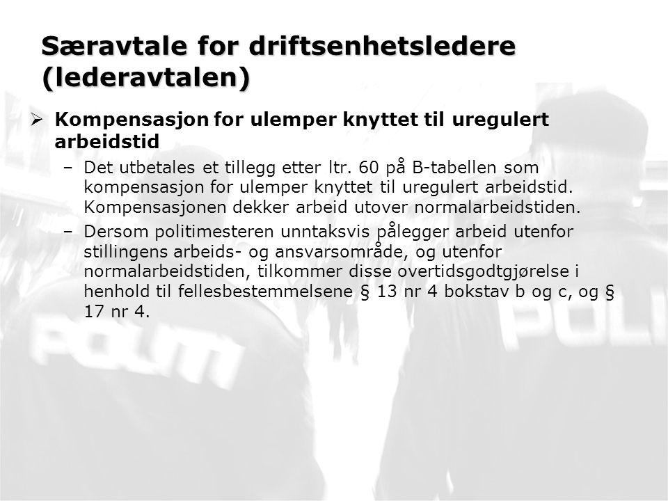 Særavtale for driftsenhetsledere (lederavtalen)  Kompensasjon for ulemper knyttet til uregulert arbeidstid –Det utbetales et tillegg etter ltr.