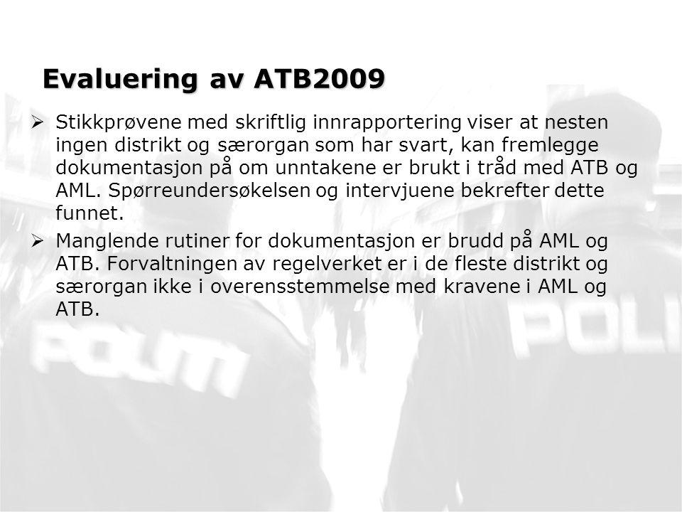 Evaluering av ATB2009  Stikkprøvene med skriftlig innrapportering viser at nesten ingen distrikt og særorgan som har svart, kan fremlegge dokumentasjon på om unntakene er brukt i tråd med ATB og AML.