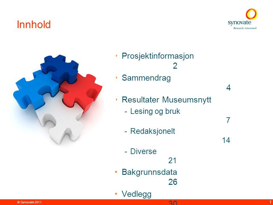 © Synovate 2011 1 Innhold •Prosjektinformasjon 2 •Sammendrag 4 •Resultater Museumsnytt -Lesing og bruk 7 -Redaksjonelt 14 -Diverse 21 •Bakgrunnsdata 26 •Vedlegg 30