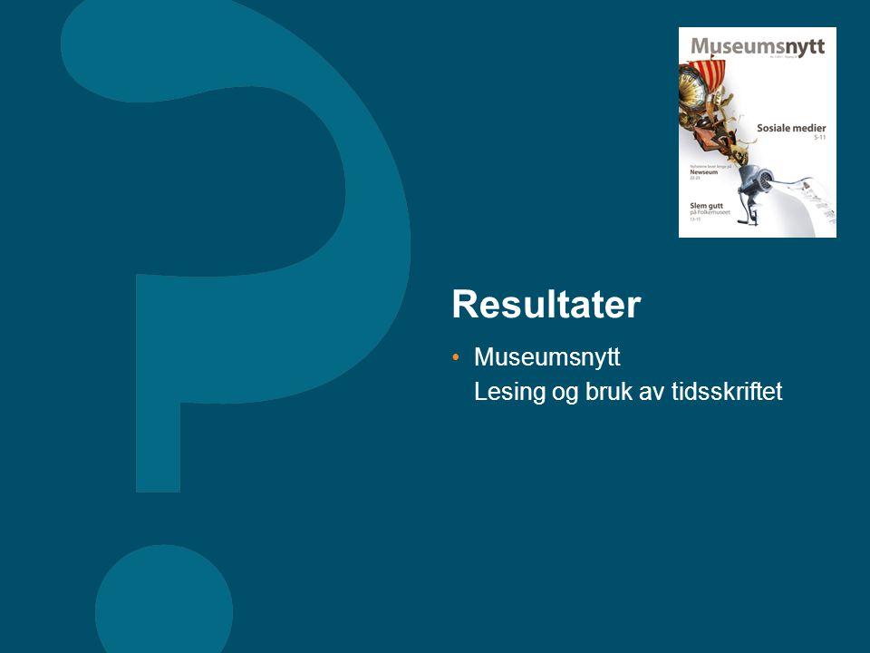Resultater •Museumsnytt Lesing og bruk av tidsskriftet