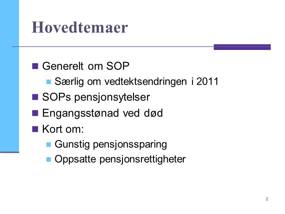2 Hovedtemaer  Generelt om SOP  Særlig om vedtektsendringen i 2011  SOPs pensjonsytelser  Engangsstønad ved død  Kort om:  Gunstig pensjonsspari
