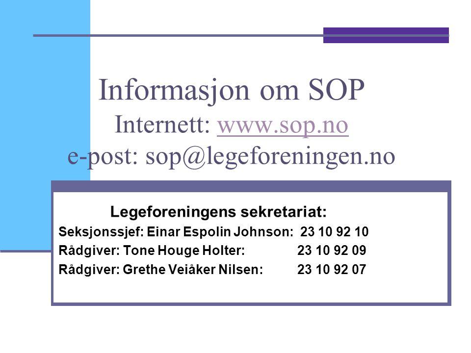 Informasjon om SOP Internett: www.sop.no e-post: sop@legeforeningen.nowww.sop.no Legeforeningens sekretariat: Seksjonssjef: Einar Espolin Johnson: 23