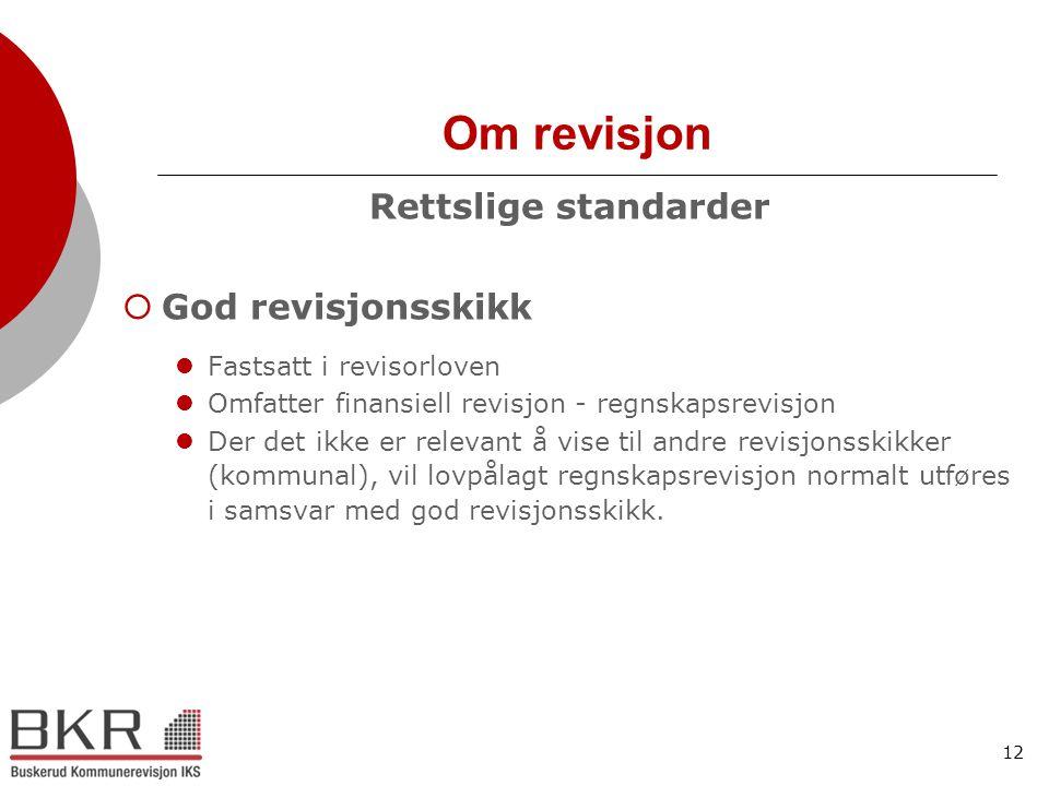 12 Om revisjon Rettslige standarder  God revisjonsskikk  Fastsatt i revisorloven  Omfatter finansiell revisjon - regnskapsrevisjon  Der det ikke e