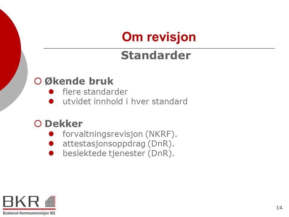 14 Om revisjon Standarder  Økende bruk  flere standarder  utvidet innhold i hver standard  Dekker  forvaltningsrevisjon (NKRF).  attestasjonsopp