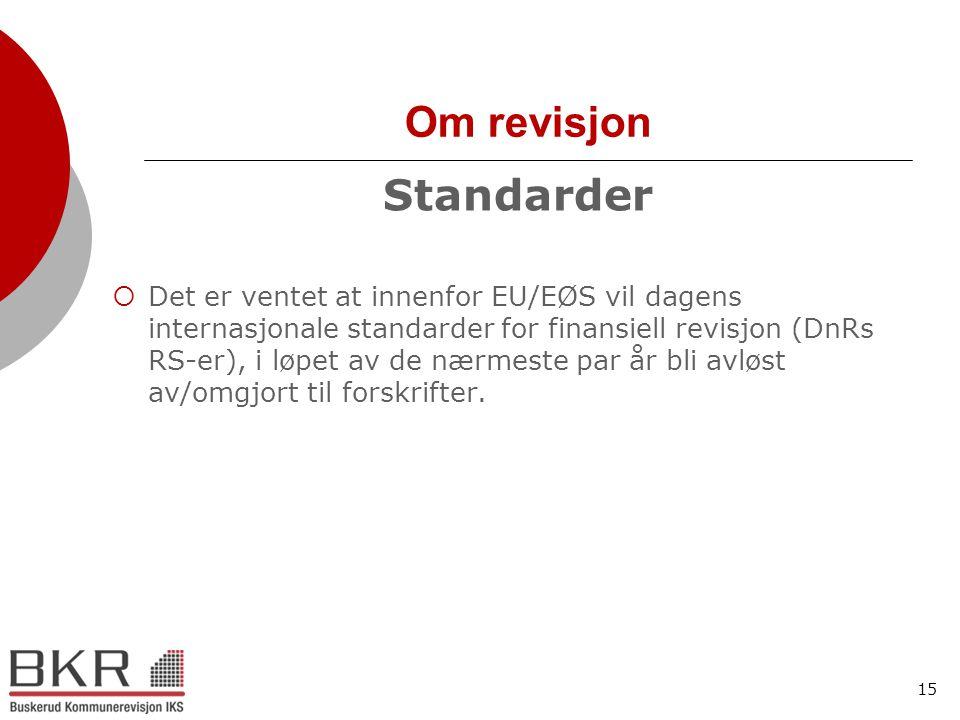 15 Om revisjon Standarder  Det er ventet at innenfor EU/EØS vil dagens internasjonale standarder for finansiell revisjon (DnRs RS-er), i løpet av de