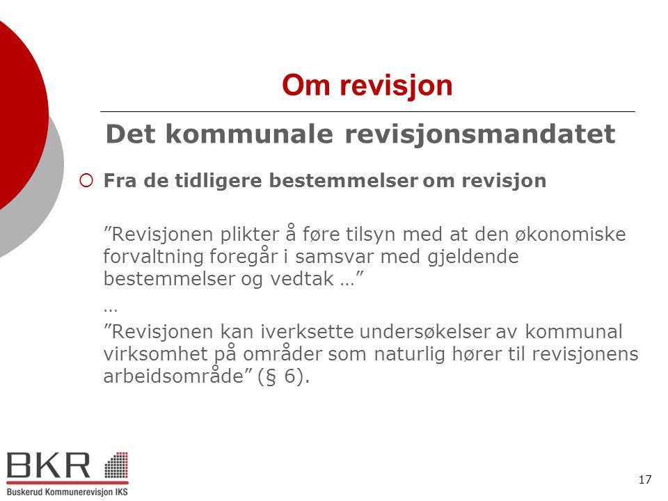 """17 Om revisjon Det kommunale revisjonsmandatet  Fra de tidligere bestemmelser om revisjon """"Revisjonen plikter å føre tilsyn med at den økonomiske for"""