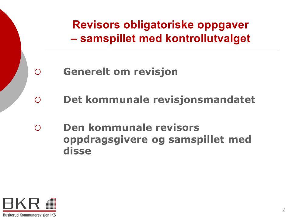 2 Revisors obligatoriske oppgaver – samspillet med kontrollutvalget  Generelt om revisjon  Det kommunale revisjonsmandatet  Den kommunale revisors