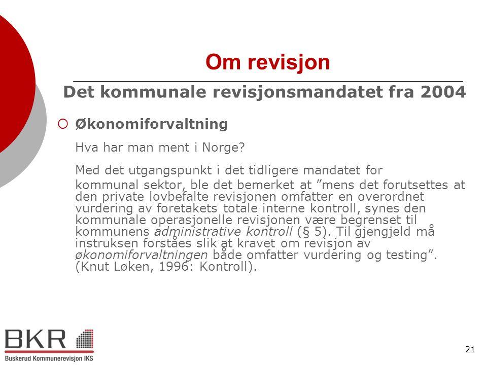 21 Om revisjon Det kommunale revisjonsmandatet fra 2004  Økonomiforvaltning Hva har man ment i Norge? Med det utgangspunkt i det tidligere mandatet f