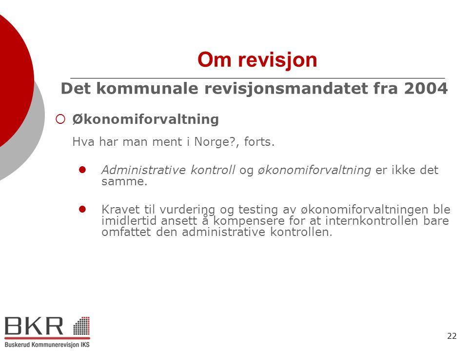 22 Om revisjon Det kommunale revisjonsmandatet fra 2004  Økonomiforvaltning Hva har man ment i Norge?, forts.  Administrative kontroll og økonomifor