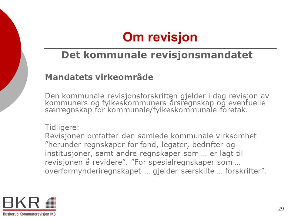 29 Om revisjon Det kommunale revisjonsmandatet Mandatets virkeområde Den kommunale revisjonsforskriften gjelder i dag revisjon av kommuners og fylkesk