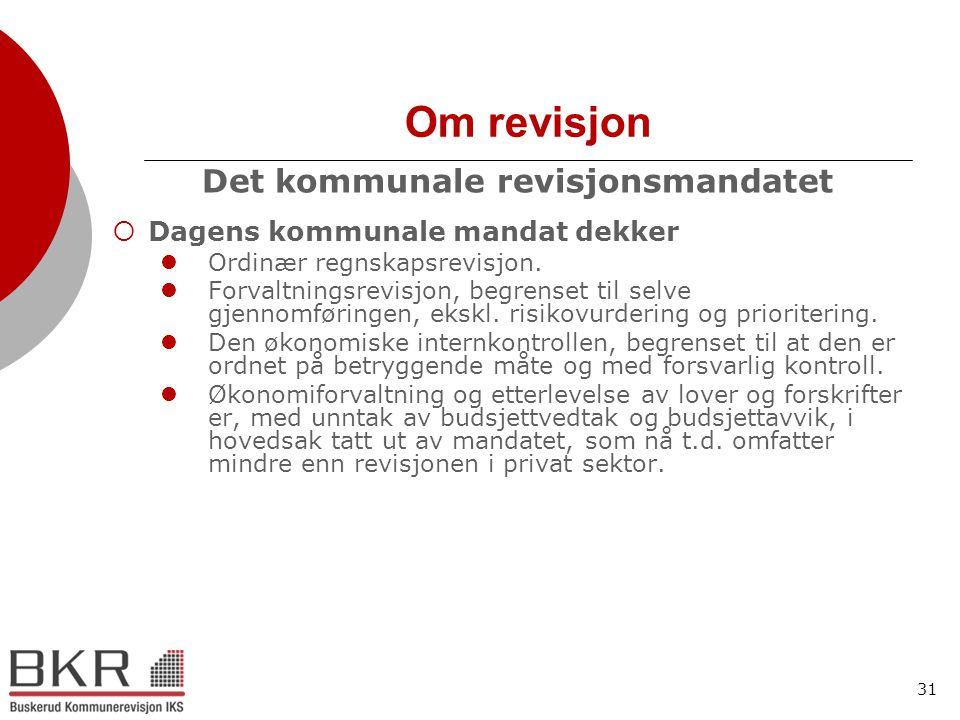 31 Om revisjon Det kommunale revisjonsmandatet  Dagens kommunale mandat dekker  Ordinær regnskapsrevisjon.  Forvaltningsrevisjon, begrenset til sel