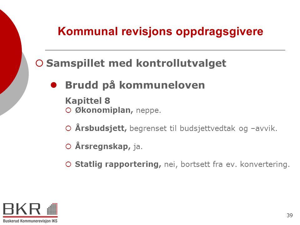39 Kommunal revisjons oppdragsgivere  Samspillet med kontrollutvalget  Brudd på kommuneloven Kapittel 8  Økonomiplan, neppe.  Årsbudsjett, begrens