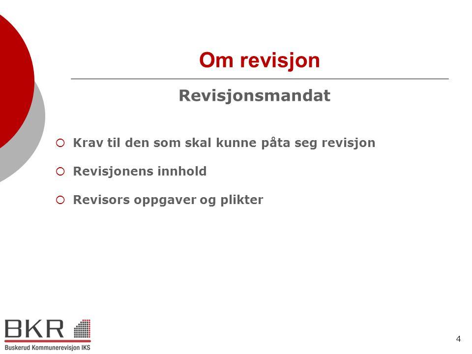 4 Om revisjon Revisjonsmandat  Krav til den som skal kunne påta seg revisjon  Revisjonens innhold  Revisors oppgaver og plikter