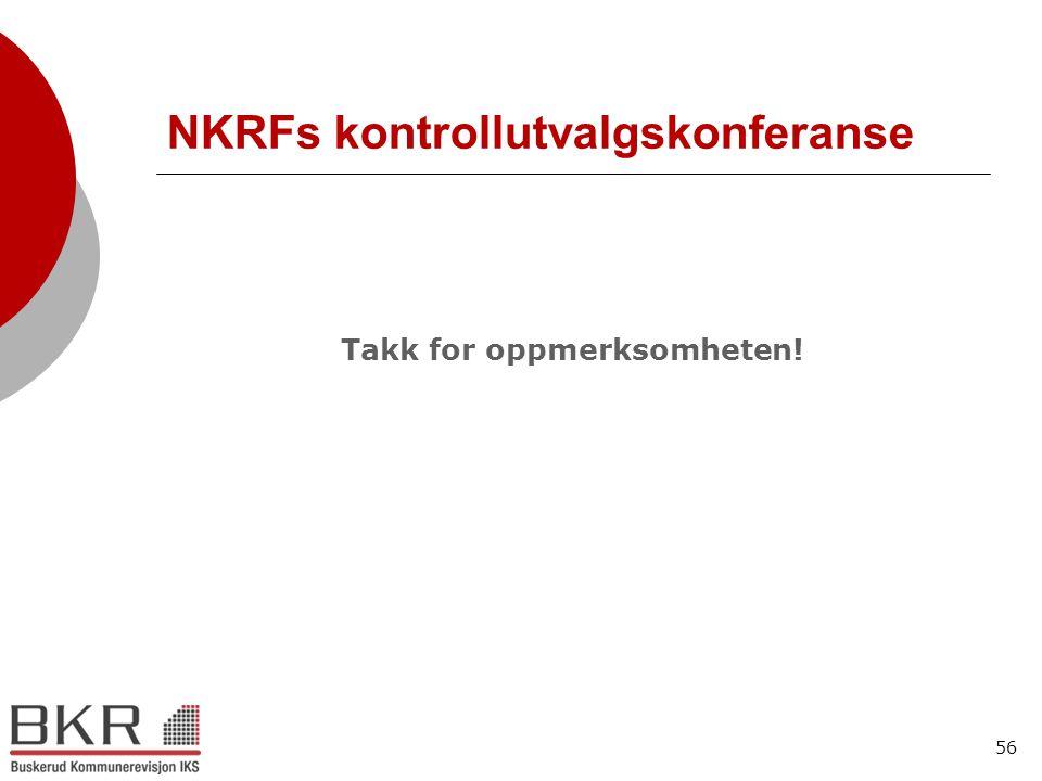56 NKRFs kontrollutvalgskonferanse Takk for oppmerksomheten!