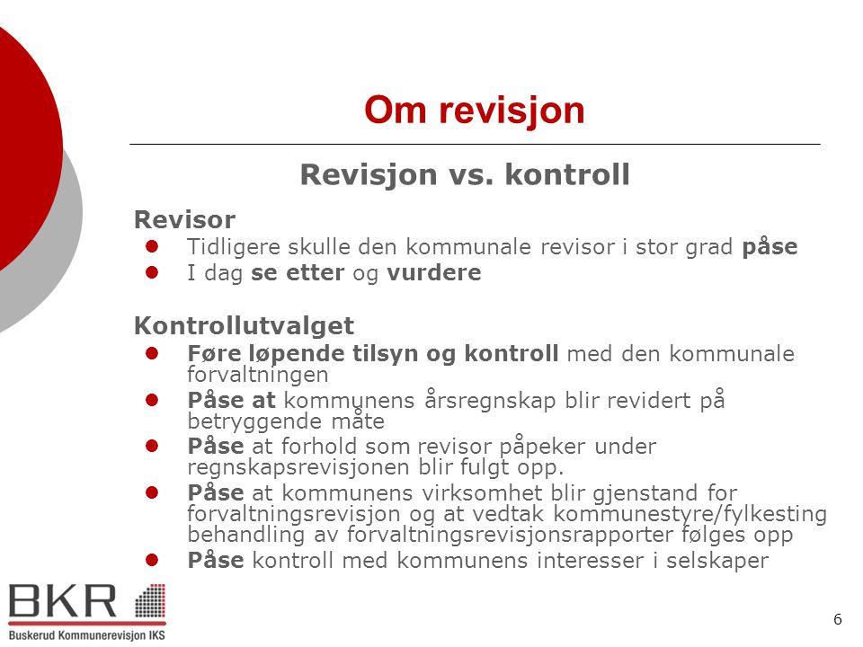 6 Om revisjon Revisjon vs. kontroll Revisor  Tidligere skulle den kommunale revisor i stor grad påse  I dag se etter og vurdere Kontrollutvalget  F