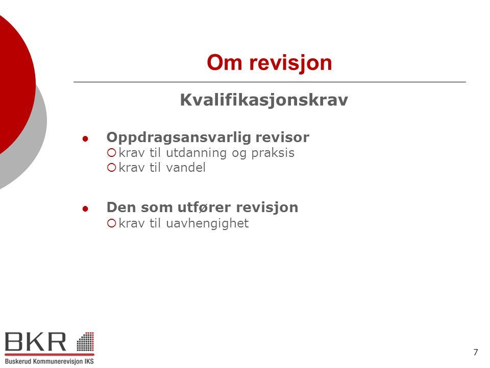 7 Om revisjon Kvalifikasjonskrav  Oppdragsansvarlig revisor  krav til utdanning og praksis  krav til vandel  Den som utfører revisjon  krav til u