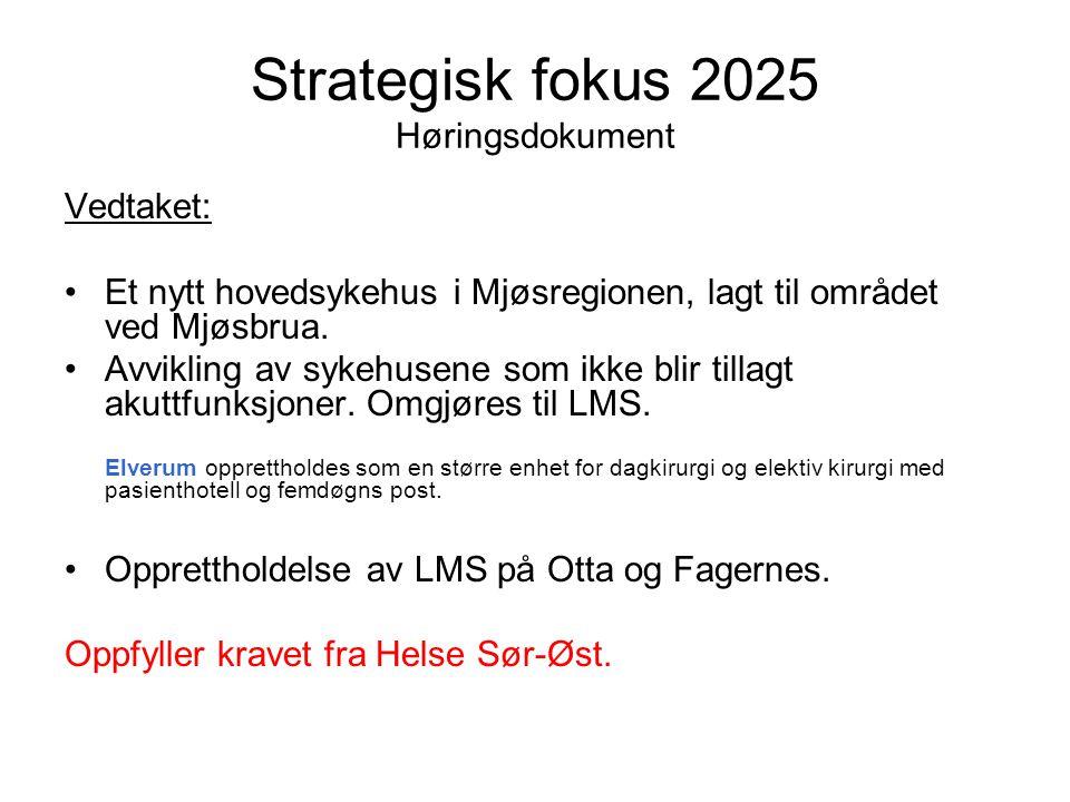 Strategisk fokus 2025 Høringsdokument Vedtaket: •Et nytt hovedsykehus i Mjøsregionen, lagt til området ved Mjøsbrua. •Avvikling av sykehusene som ikke