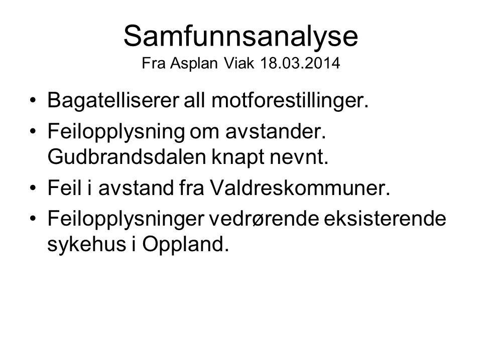 Samfunnsanalyse Fra Asplan Viak 18.03.2014 •Bagatelliserer all motforestillinger. •Feilopplysning om avstander. Gudbrandsdalen knapt nevnt. •Feil i av