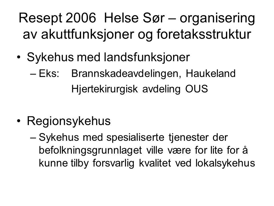 Resept 2006 Helse Sør – organisering av akuttfunksjoner og foretaksstruktur •Sykehus med landsfunksjoner –Eks:Brannskadeavdelingen, Haukeland Hjerteki
