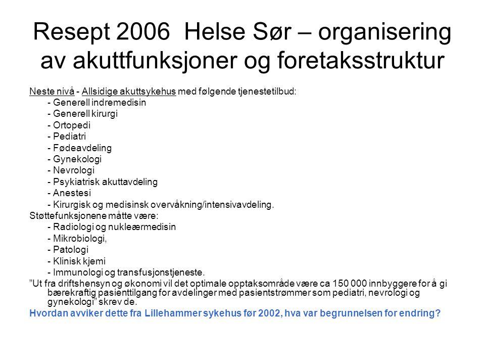 Resept 2006 Helse Sør – organisering av akuttfunksjoner og foretaksstruktur Neste nivå - Allsidige akuttsykehus med følgende tjenestetilbud: - Generel