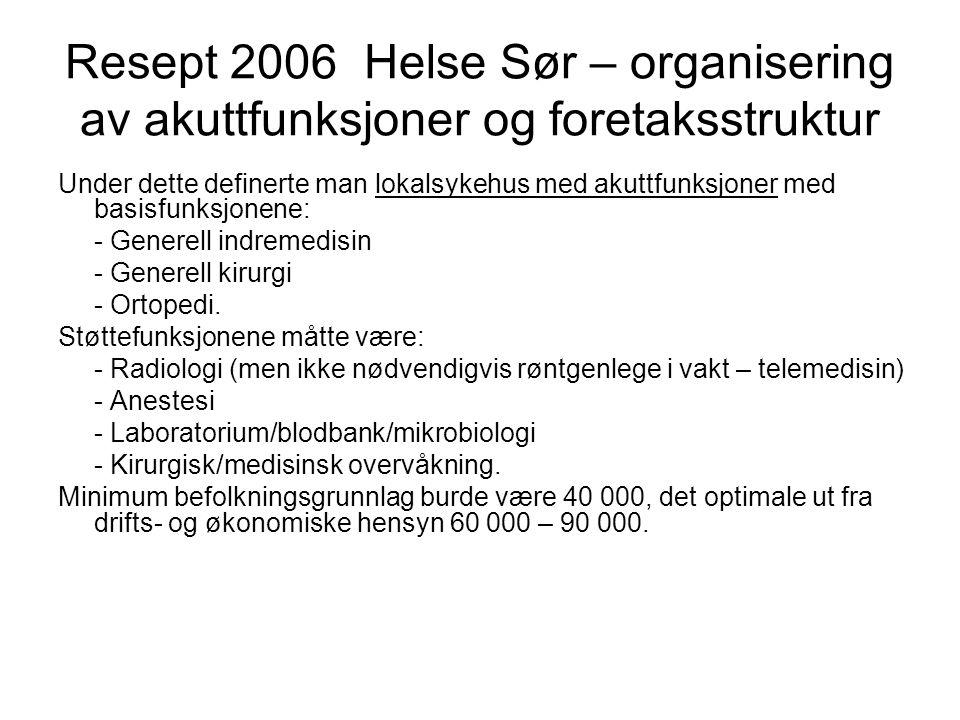 Resept 2006 Helse Sør – organisering av akuttfunksjoner og foretaksstruktur Under dette definerte man lokalsykehus med akuttfunksjoner med basisfunksjonene: - Generell indremedisin - Generell kirurgi - Ortopedi.