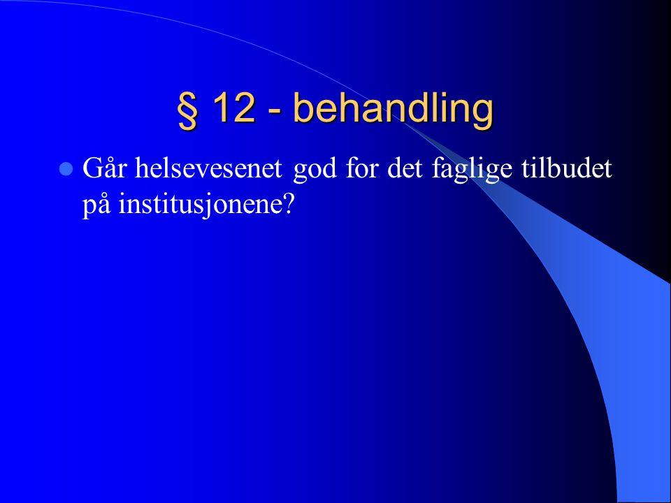 § 12 - behandling  Går helsevesenet god for det faglige tilbudet på institusjonene