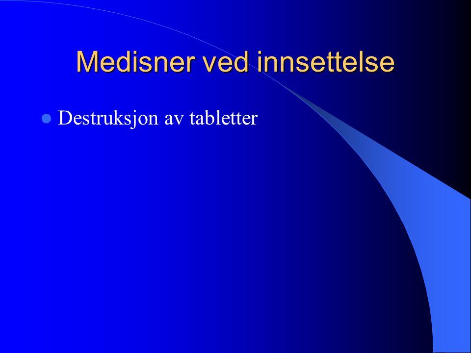 Medisner ved innsettelse  Destruksjon av tabletter