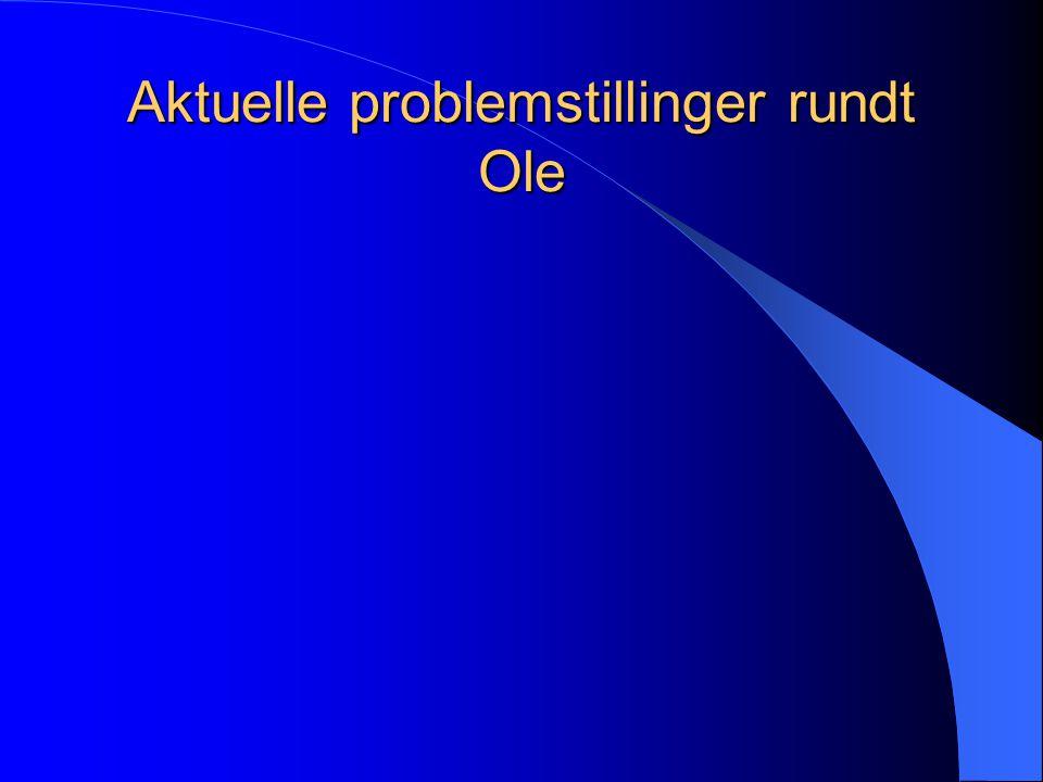 Aktuelle problemstillinger rundt Ole