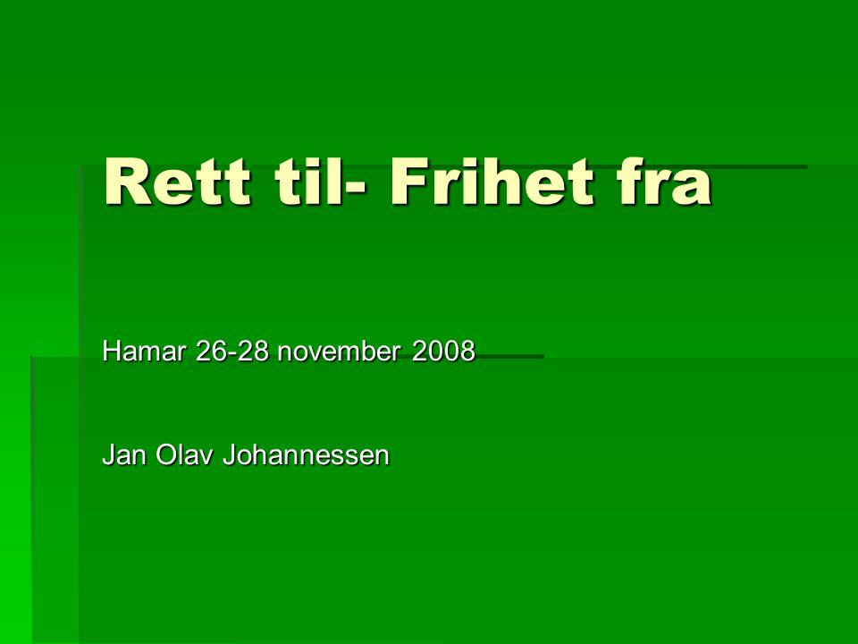 Rett til- Frihet fra Hamar 26-28 november 2008 Jan Olav Johannessen