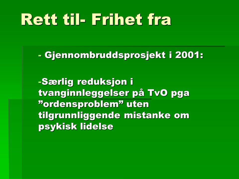 Rett til- Frihet fra - Gjennombruddsprosjekt i 2001: -Særlig reduksjon i tvanginnleggelser på TvO pga ordensproblem uten tilgrunnliggende mistanke om psykisk lidelse