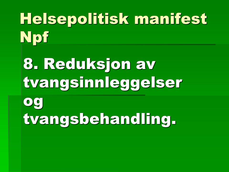 Helsepolitisk manifest Npf 8. Reduksjon av tvangsinnleggelser og tvangsbehandling.
