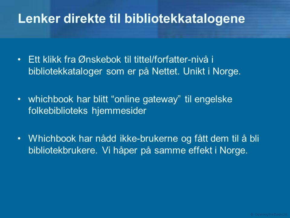 © Opening the Book Ltd Lenker direkte til bibliotekkatalogene •Ett klikk fra Ønskebok til tittel/forfatter-nivå i bibliotekkataloger som er på Nettet.
