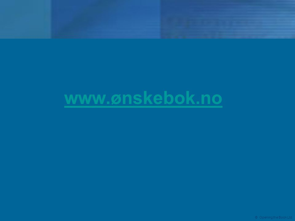 © Opening the Book Ltd www.ønskebok.no