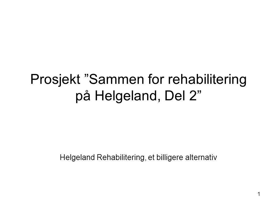 """1 Prosjekt """"Sammen for rehabilitering på Helgeland, Del 2"""" Helgeland Rehabilitering, et billigere alternativ"""