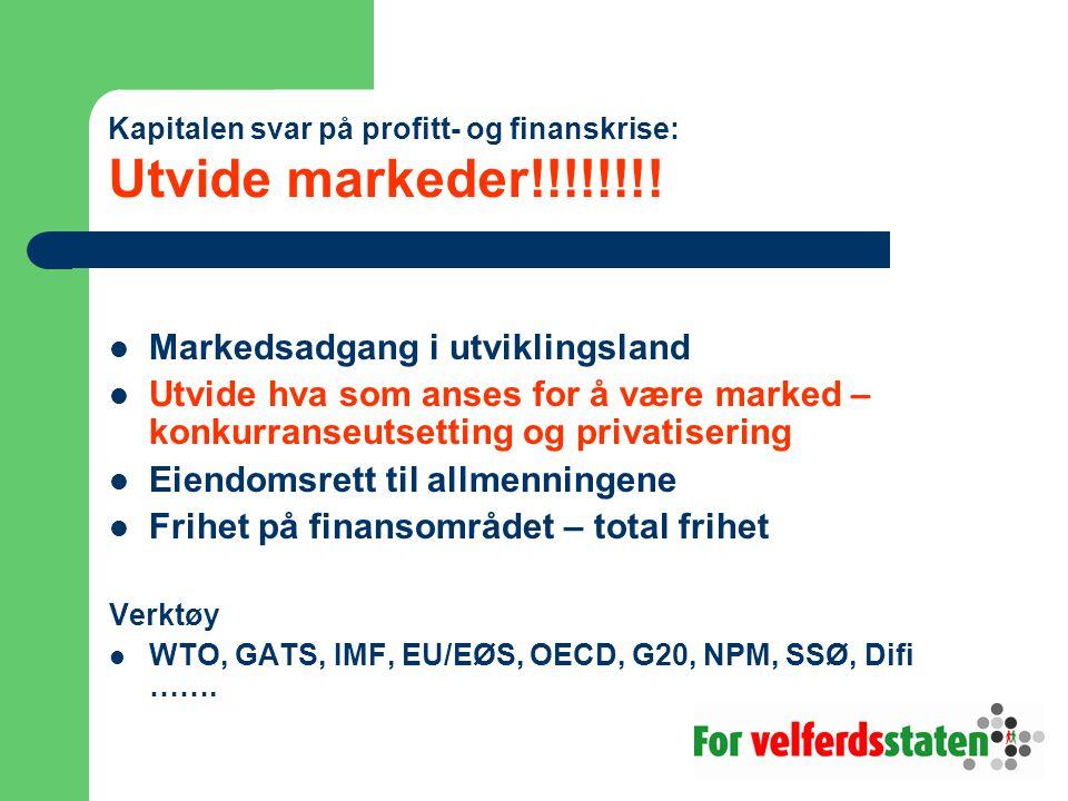 Kapitalen svar på profitt- og finanskrise: Utvide markeder!!!!!!!!  Markedsadgang i utviklingsland  Utvide hva som anses for å være marked – konkurr