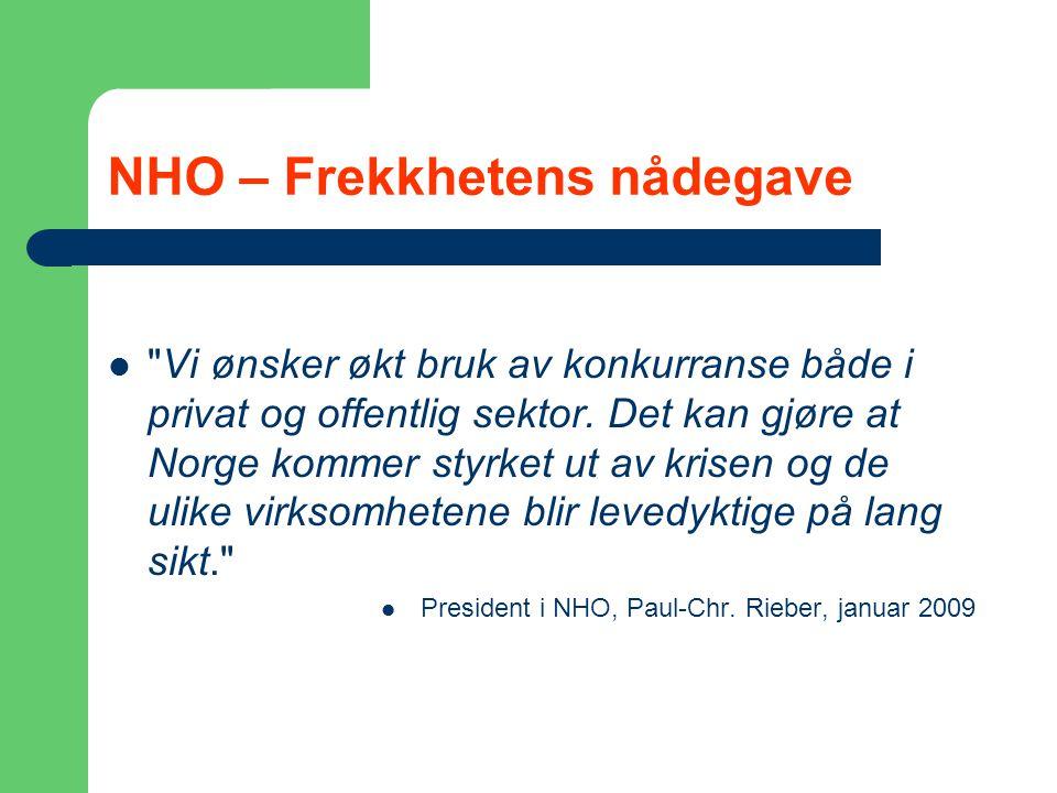 NHO – Frekkhetens nådegave  Vi ønsker økt bruk av konkurranse både i privat og offentlig sektor.