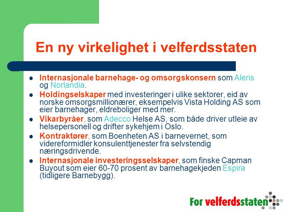 En ny virkelighet i velferdsstaten  Internasjonale barnehage- og omsorgskonsern som Aleris og Norlandia.  Holdingselskaper med investeringer i ulike