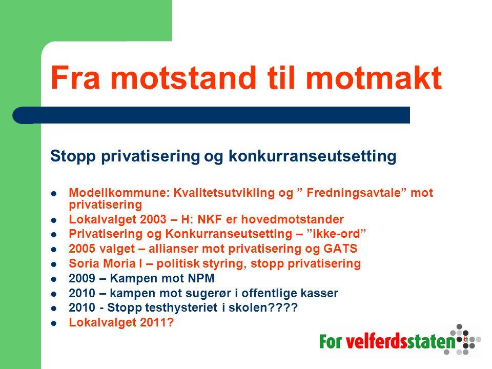 """Fra motstand til motmakt Stopp privatisering og konkurranseutsetting  Modellkommune: Kvalitetsutvikling og """" Fredningsavtale"""" mot privatisering  Lok"""
